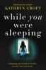 While You Were Sleeping - Kathryn Croft