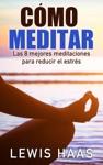 Cmo Meditar - Las 8 Mejores Meditaciones Para Reducir El Estrs