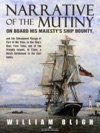 Narrative Of The Mutiny On Board His Majestys Ship Bounty And The Subsequent Voyage Of Part Of The Crew In The Ships Boat From Tofoa One Of The Friendly Islands To Timor A Dutch Settlement In The East Indies