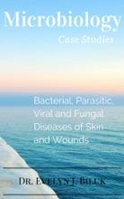 Microbiology Case Studies: Bacterial and Parasitic Diseases of Skin and Wounds