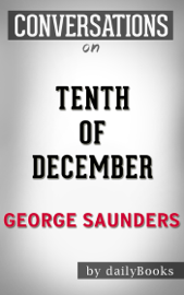 Tenth of December: A Novel By George Saunders Conversation Starters book