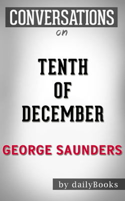 Tenth of December: A Novel By George Saunders  Conversation Starters - Daily Books book