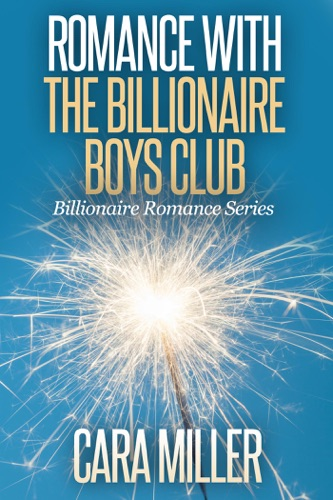 Cara Miller - Romance with the Billionaire Boys Club
