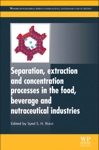 Separation Extraction And Concentration Processes In The Food Beverage And Nutraceutical Industries
