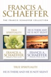 The Francis Schaeffer Collection True Spirituality  He Is There And He Is Not Silent