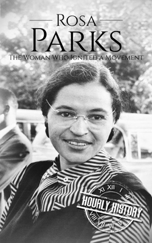 Hourly History - Rosa Parks: The Woman Who Ignited a Movement