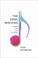 John Seabrook - The Song Machine: Inside the Hit Factory artwork