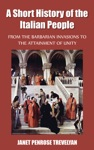 A Short History Of The Italian People - From The Barbarian Invasions To The Attainment Of Unity