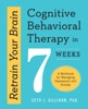 Retrain Your Brain: Cognitive Behavioral Therapy In 7 Weeks