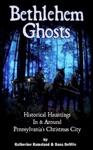 Bethlehem Ghosts Historical Hauntings In  Around Pennsylvanias Christmas City