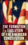 The Formation  Evolution Of The American Constitution