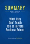 Summary What They Dont Teach You At Harvard Business School