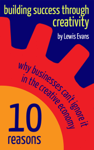 Building Success Through Creativity: 10 reasons why businesses can't ignore it in the creative economy