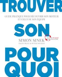 Trouver son pourquoi - Simon Sinek, Peter Docker & David Mead
