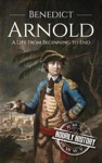 Benedict Arnold A Life From Beginning To End