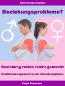 Beziehungsprobleme? – Beziehung retten leicht gemacht – Konfliktmanagement in der Beziehungskrise