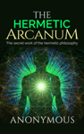 The Hermetic Arcanum - The secret work of the hermetic philosophy