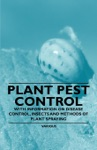 Plant Pest Control - With Information On Disease Control Insects And Methods Of Plant Spraying