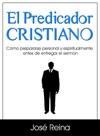 El Predicador Cristiano Cmo Prepararse Personal Y Espiritualmente Antes De Entregar El Sermn