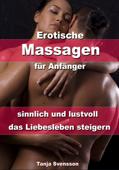 Erotische Massagen für Anfänger - sinnlich und lustvoll das Liebesleben steigern