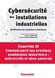Cybersécurité des systèmes numériques industriels : spécificités et défis associés