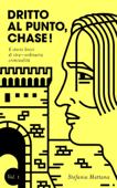Dritto al Punto, Chase! Vol.1: 6 storie brevi di stra–ordinaria criminalità