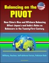 Balancing On The Pivot How Chinas Rise And Offshore Balancing Affect Japans And Indias Roles As Balancers In The Twenty-First Century - Military Nuclear Self-defense Forces Pakistan Role