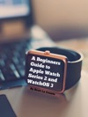A Beginners Guide To Apple Watch Series 2 And WatchOS 3