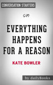 Everything Happens for a Reason: And Others Lies I've Loved. by Kate Bowler: Conversation Starters
