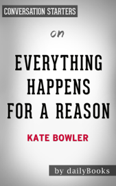 Everything Happens for a Reason: And Others Lies I've Loved. by Kate Bowler: Conversation Starters book