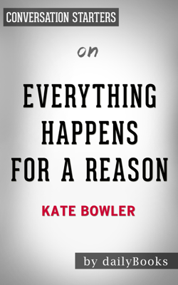 Everything Happens for a Reason: And Others Lies I've Loved. by Kate Bowler: Conversation Starters - Daily Books book