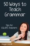 Fifty Ways To Teach Grammar Tips For ESLEFL Teachers