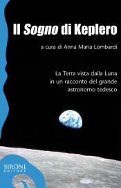 Il «sogno» di Keplero. La Terra vista dalla Luna in un racconto del grande astronomo tedesco