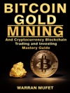 Bitcoin Gold Mining And Cryptocurrency Blockchain Trading And Investing Mastery Guide