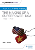 My Revision Notes: AQA AS/A-level History: The making of a Superpower: USA 1865-1975