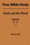 True Bible Study Noah And The Flood Genesis 6-11