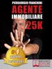 PIERGIORGIO FRANCHINI - AGENTE IMMOBILIARE 25K. Segreti e tecniche per diventare un venditore di successo e generare 25.000 € al mese acquisendo e vendendo case Grafik