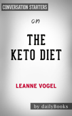 The Keto Diet: The Complete Guide to a High-Fat Diet, with More Than 125 Delectable Recipes and 5 Meal Plans to Shed Weight, Heal Your Body, and Regain Confidence by Leanne Vogel: Conversation Starters