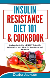 Insulin Resistance Diet 101 & Cookbook: Beginner's Guide with Recipes and Updated with the Newest Scientific Information About Insulin Resistance and Diabetes