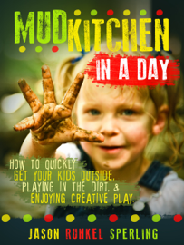Mud Kitchen in a Day: How to quickly get your kids outside, playing in the dirt, & enjoying creative play.