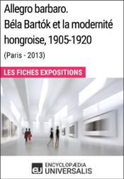Download and Read Online Allegro barbaro. Béla Bartók et la modernité hongroise, 1905-1920 (Paris - 2013)