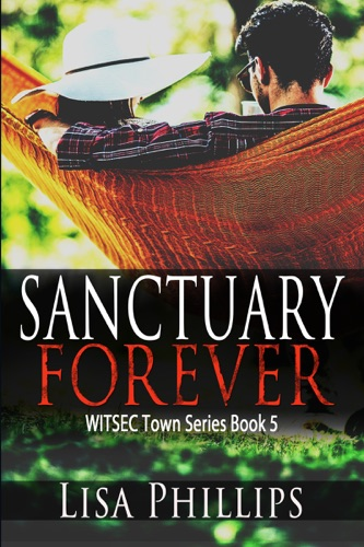 Sanctuary Forever WITSEC Town Series Book 5 - Lisa Phillips - Lisa Phillips