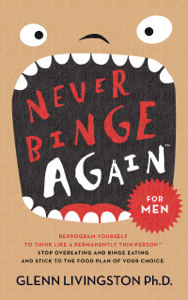 Never Binge Again(tm): Reprogram Yourself to Think Like a Permanently Thin Person. Stop Overeating and Binge Eating and Stick to the Food Plan of Your Choice! Book Review