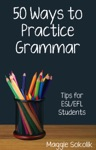 Fifty Ways To Practice Grammar Tips For ESLEFL Students