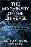 The Machinery Of The Universe Mechanical Conceptions Of Physical Phenomena