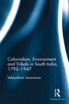 Colonialism Environment And Tribals In South India1792-1947