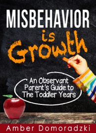 Misbehavior is Growth: An Observant Parent's Guide to the Toddler Years book