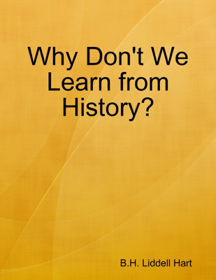 Why Don't We Learn from History? - B.h. Liddell Hart book