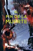 El fin de la muerte (Trilogía de los Tres Cuerpos 3) Book Cover