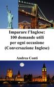 Imparare l'Inglese: 100 domande utili per ogni occasione (Conversazione Inglese, Frasi in Inglese)